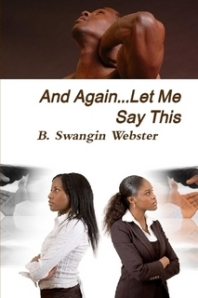 """And Again...Let Me Say This"" by B. Swangin Webster"